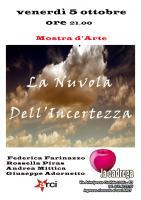 """MOSTRA D' ARTE  VENERDI' 5 OTTOBRE h 21.00 Mostra d' arte dal titolo -"""" La Nuvola dell' Incertezza""""-"""