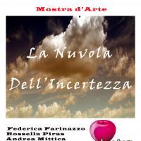 """""""La Nuvola dell' Incertezza""""- Mostra d' Arte-"""